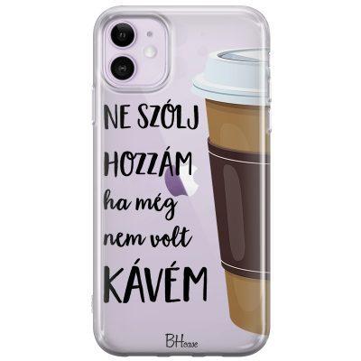 Ne Szólj Hozzám Ha Még Nem Volt Kávem iPhone 11 Tok
