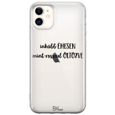 Inkább Éhesen Mint Rosszul Öltözve iPhone 11 Tok