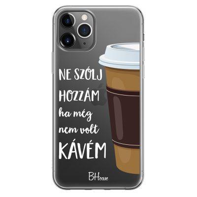 Ne Szólj Hozzám Ha Még Nem Volt Kávem iPhone 11 Pro Tok