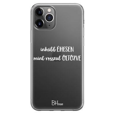 Inkább Éhesen Mint Rosszul Öltözve iPhone 11 Pro Tok